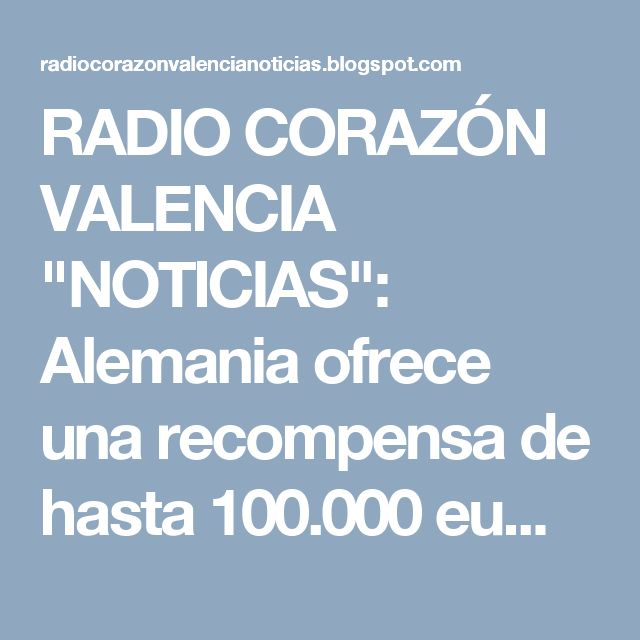 """RADIO CORAZÓN VALENCIA  """"NOTICIAS"""": Alemania ofrece una recompensa de hasta 100.000 eu..."""