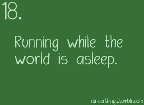 Runner Things #1152: Running while the world is asleep.