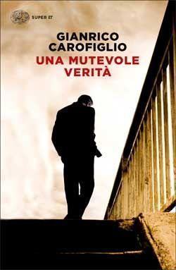 Gianrico Carofiglio, Una mutevole verità, Super ET - DISPONIBILE ANCHE IN E-BOOK