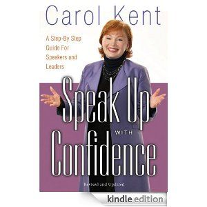 Speak Up with Confidence: A Step-by-Step Guide for Speakers and Leaders by Carol J. Kent