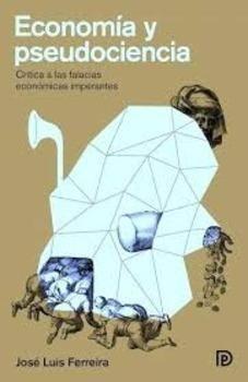 Economía y pseudociencia: crítica a las falacias económicas imperantes / José Luis Ferreira. Díaz & Pons, 2015. Matèries: Macroeconomia. #bibeco