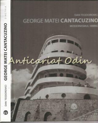 George Matei Cantacuzino. Modernismul Hibrid - Dan Teodorovici