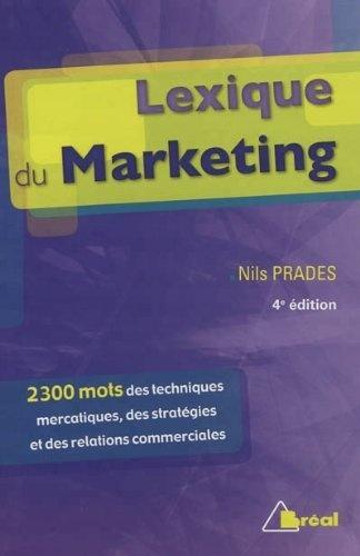 Lexique du marketing : Les 2300 mots des techniques mercatiques, des stratégies et des relations commerciales -  Nils Prade