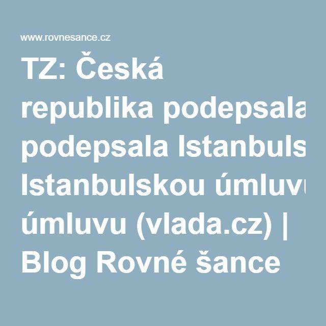 TZ: Česká republika podepsala Istanbulskou úmluvu (vlada.cz) | Blog Rovné šance