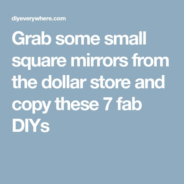 Grab some small square mirrors from the dollar store and copy these 7 fab DIYs