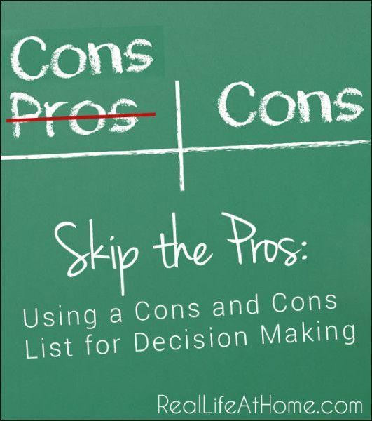 Skip the Pros and Cons List: Using a Cons and Cons List for Decision Making