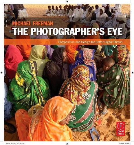 Bestseller books online The Photographer's Eye: Composition and Design for Better Digital Photos Michael Freeman  http://www.ebooknetworking.net/books_detail-0240809343.html