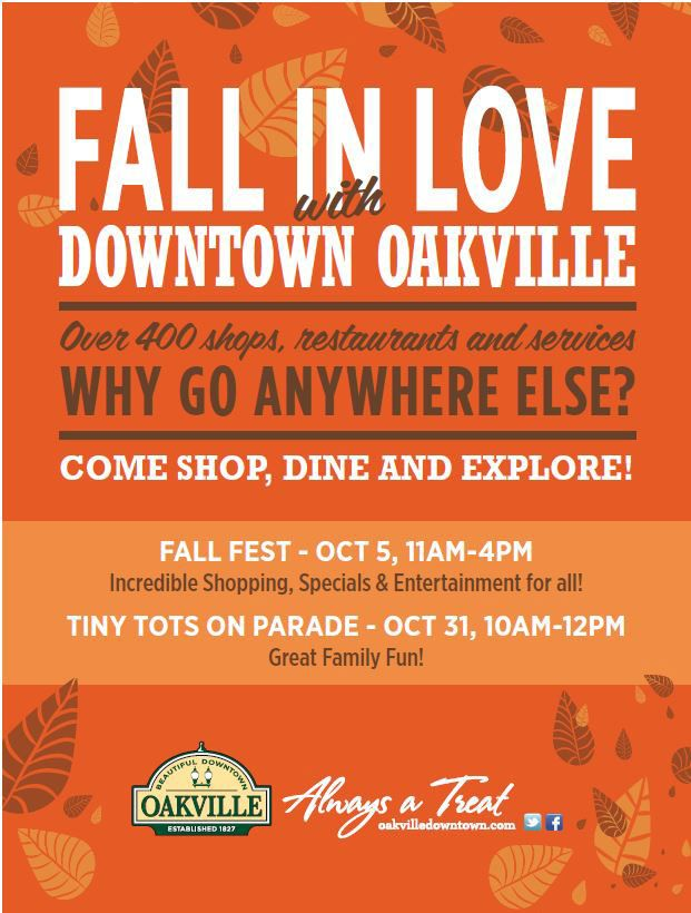 Downtown Oakville welcomes you to join them for FALL FEST on October 5th, from 11am to 4pm, an opportunity to come together as a community to celebrate and enjoy the fall season. The town will come alive with Kid's events and performances. Savvy shoppers will relish in the special promotions available in our unique shops and boutiques while your taste buds will lap up our restaurants new fall menus. We guarantee you're going to FALL in love with Downtown Oakville!