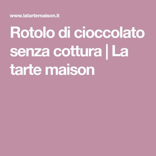 Rotolo di cioccolato senza cottura | La tarte maison