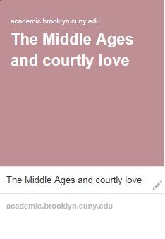 The Middle Ages and courtly love. (2000, August 17). Retrieved July 08, 2016, from http://academic.brooklyn.cuny.edu/english/melani/cs6/love.html