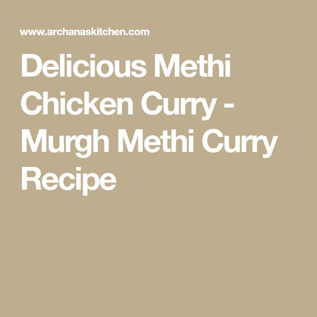 Delicious Methi Chicken Curry - Murgh Methi Curry Recipe