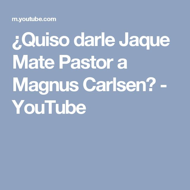 ¿Quiso darle Jaque Mate Pastor a Magnus Carlsen? - YouTube