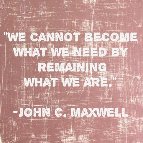 We cannot become what we need by remaining what we are.  #JohnMaxwell #Quotes2Inspire 4Entrepreneurs