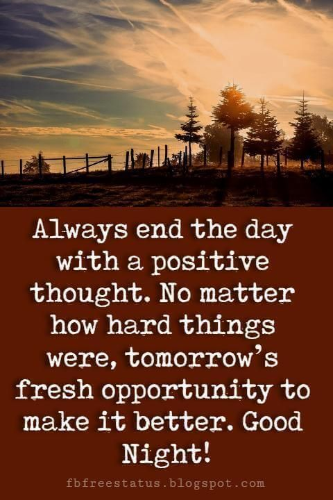 good night quotes and sayings, Always end the day with a positive thought. no matter how hard things were, tomorrow's a fresh opportunity to make it better.