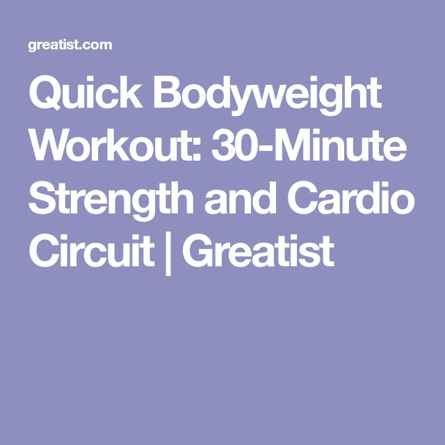 Quick Bodyweight Workout: 30-Minute Strength and Cardio Circuit | Greatist