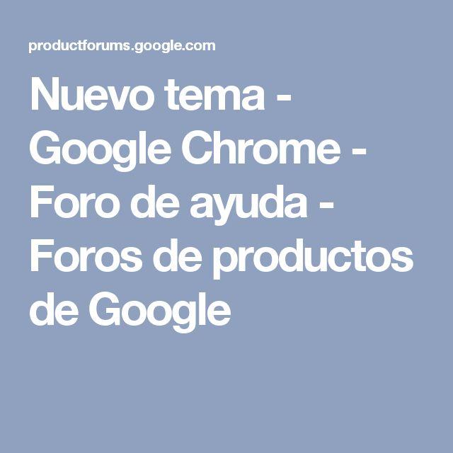 Nuevo tema - Google Chrome - Foro de ayuda - Foros de productos de Google