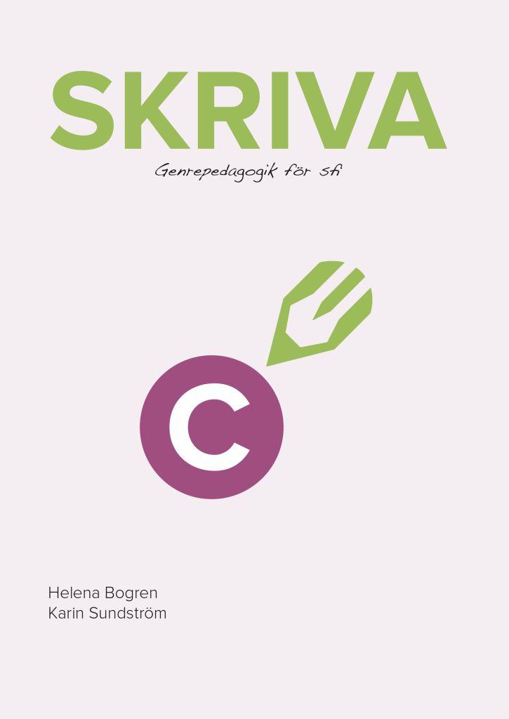 Skriva C - genrepedagogik för sfi. Helena Bogren, Karin Sundström och Susanne Södergren. Folkuniversitetets förlag.