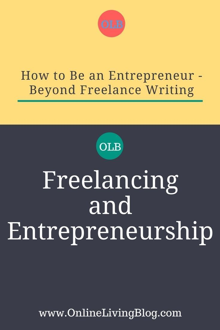 How to Be an Entrepreneur - Beyond Freelance Writing - Make Money Online : Work At Home