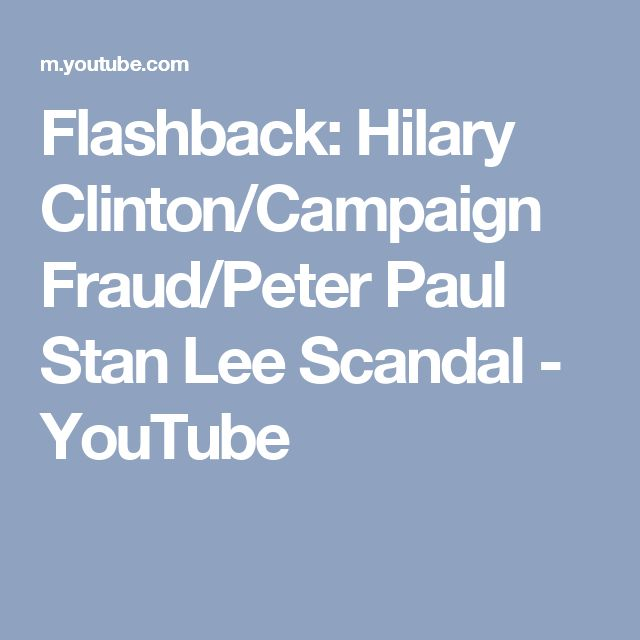 Flashback: Hilary Clinton/Campaign Fraud/Peter Paul Stan Lee Scandal - YouTube