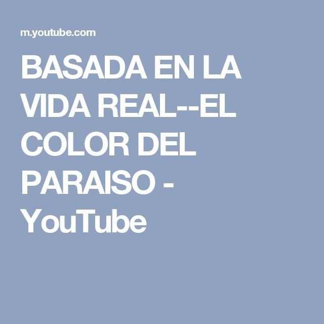 BASADA EN LA VIDA REAL--EL COLOR DEL PARAISO - YouTube