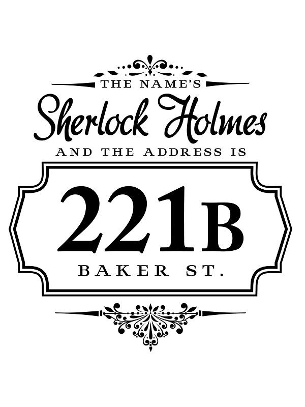 The name is Sherlock Holmes | And the address is 221B Baker Street