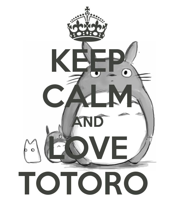 KEEP CALM AND LOVE TOTORO