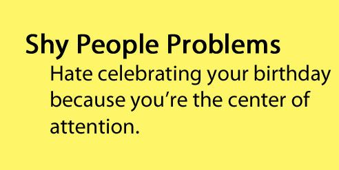 Shy People Problems. This is so true for me!!
