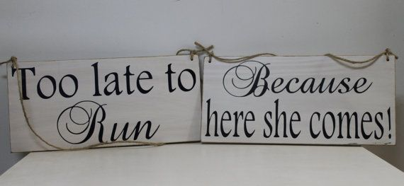 2 Rustic Wedding Signs set Too Late To Run Because Here She Comes 2 signs Ring Bearer Flower girl Ceremony Country