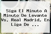 http://tecnoautos.com/wp-content/uploads/imagenes/tendencias/thumbs/siga-el-minuto-a-minuto-de-levante-vs-real-madrid-en-liga-de.jpg Real Madrid. Siga el minuto a minuto de Levante vs. Real Madrid, en Liga de ..., Enlaces, Imágenes, Videos y Tweets - http://tecnoautos.com/actualidad/real-madrid-siga-el-minuto-a-minuto-de-levante-vs-real-madrid-en-liga-de/