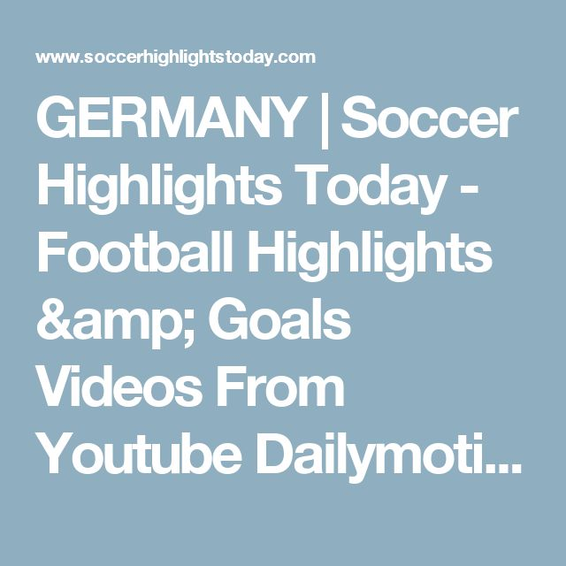 GERMANY | Soccer Highlights Today - Football Highlights & Goals Videos From Youtube Dailymotion