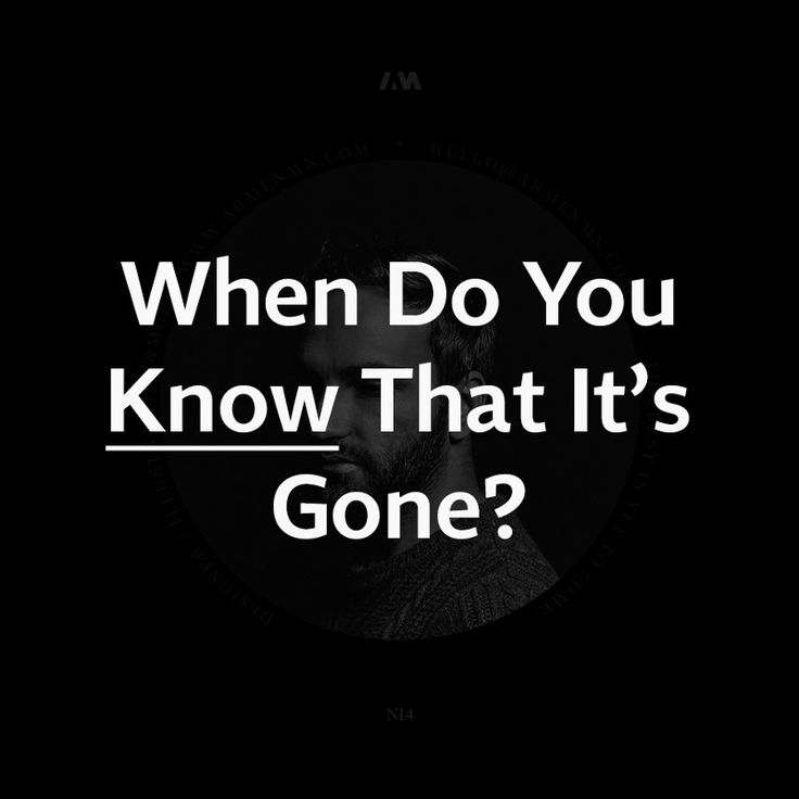 When Do You Know That It's Gone? — Medium