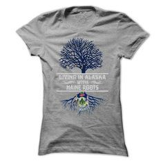 LIVING IN ALASKA WITH MAINE ROOTS T Shirts, Hoodies. Check�