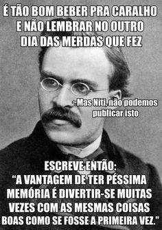 Nietzsche conhecia desde cedo os poderes mágicos do álcool kkk esse entendia msm...