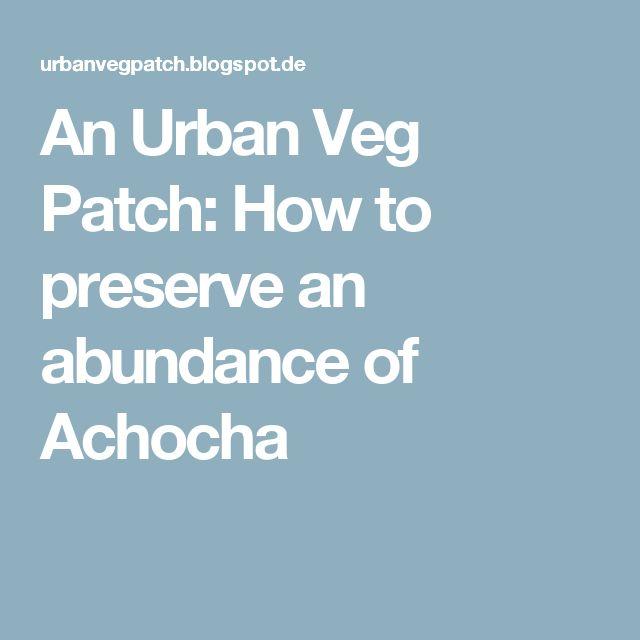An Urban Veg Patch: How to preserve an abundance of Achocha