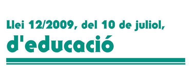Ley 12/2009, de 10 de julio, de Educación. Aquesta és una llei aprovada pel Parlament de Catalunya el 2009 i publicada al DOGC el 10 de juliol d'aquell any. La llei desenvolupa i concreta les competències d'educació que té Catalunya en virtut de l'Estatut de Catalunya.