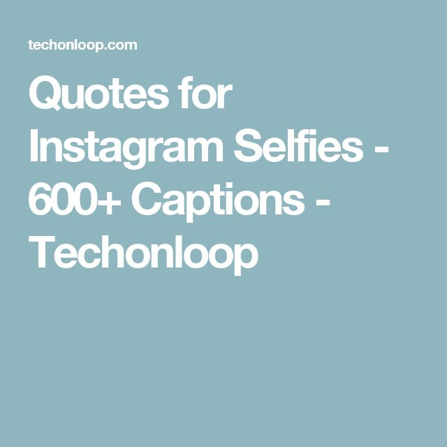 Quotes for Instagram Selfies - 600+ Captions - Techonloop