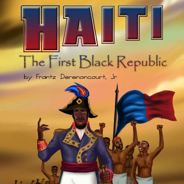 Frantz Derenoncourt, Jr.'s book, 'Haiti: The First Black Republic', is inspired by the true events of the Haitian Revolution | Essence.com