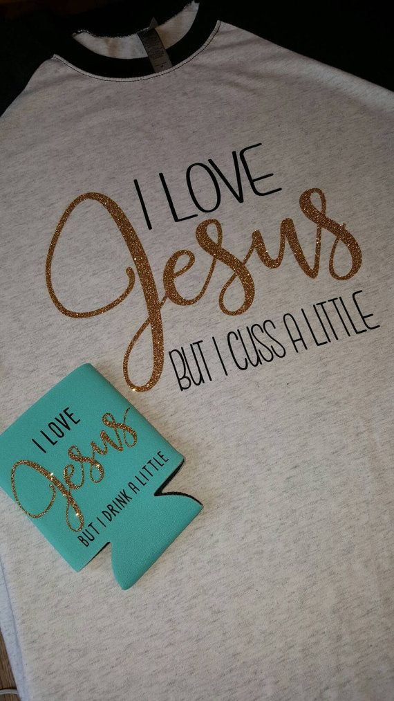 Check out this item in my Etsy shop https://www.etsy.com/listing/269316102/i-love-jesus-but-i-cuss-a-little-raglan