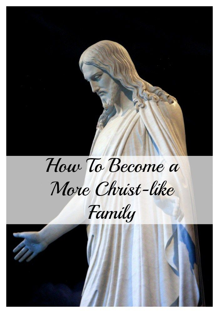 How to Become a More Christ-like Family