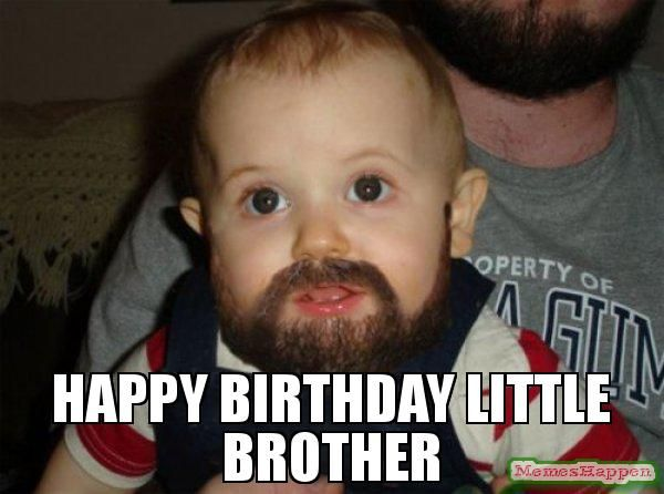 Happy birthday little brother - Beard Baby (With images ...
