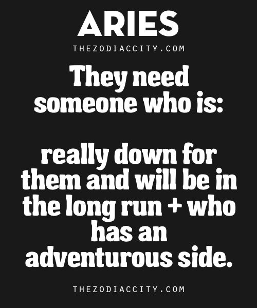 Aries are better compatible with someone who is really down for them and will be in the long run as well as someone who has a fun-natured, adventurous side.. Read more about Aries here.
