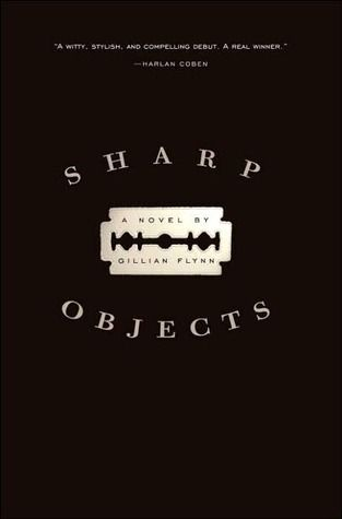 Sharp Objects by Gillian Flynn - The first psychological thriller by Gillian Flynn!      Still has that hint of crazy (ok, way more than a hint) but not as memorable as Gone Girl.