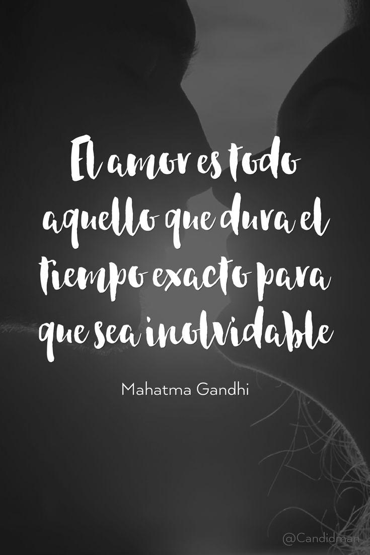El amor es todo aquello que dura el tiempo exacto para que sea inolvidable. Mahatma Gandhi @Candidman #Frases Frases Celebres Amor Candidman Mahatma Gandhi @candidman