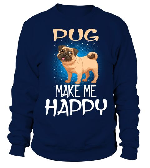 # Pug Dog Make Me Happy .  HOW TO ORDER:1. Select the style and color you want:2. Click Buy it now3. Select size and quantity4. Enter shipping and billing information5. Done! Simple as that!TIPS: Buy 2 or more to save shipping cost!Pug Dog Make Me HappyThis is printable if you purchase only one piece. so dont worry, you will get yours.Guaranteed safe and secure checkout via:Paypal | VISA | MASTERCARD