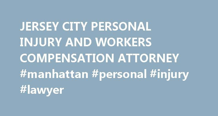 JERSEY CITY PERSONAL INJURY AND WORKERS COMPENSATION ATTORNEY #manhattan #personal #injury #lawyer http://missouri.remmont.com/jersey-city-personal-injury-and-workers-compensation-attorney-manhattan-personal-injury-lawyer/  ABOUT US Salvatore Marabondo is a Jersey City personal injury lawyer and workers' compensation attorney (work accident lawyer) licensed and admitted to practice law throughout the State Of New Jersey. He is a second generation attorney representing victims of work…