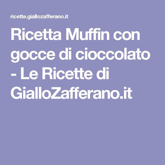 Ricetta Muffin con gocce di cioccolato - Le Ricette di GialloZafferano.it