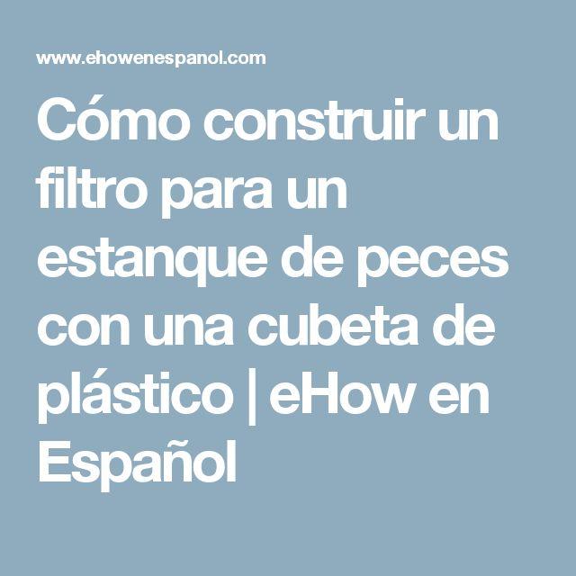Cómo construir un filtro para un estanque de peces con una cubeta de plástico   eHow en Español