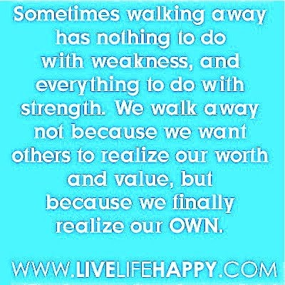 walk away.Good Life, Strength, Life Lessons, So True, Walking Away, Living, Quotes Post, I Am, Thoughts 3