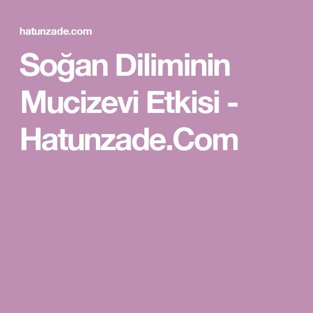 Soğan Diliminin Mucizevi Etkisi - Hatunzade.Com