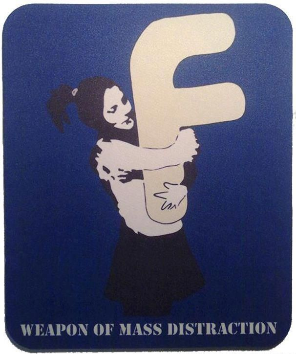 FACEBOOK: Weapon Of Mass Distraction. By Banksy